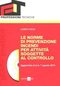Foto Cover di Le norme di prevenzione incendi per attività soggette al controllo. Con CD-ROM, Libro di Loreto Riggi, edito da Il Sole 24 Ore