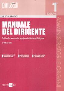 Libro Manuale del dirigente. Guida alle norme che regolano l'attività del dirigente Vittorio Italia