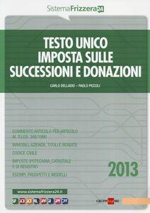 Foto Cover di Testo unico imposta sulle successioni e donazioni, Libro di Carlo Delladio,Paolo Piccoli, edito da Il Sole 24 Ore