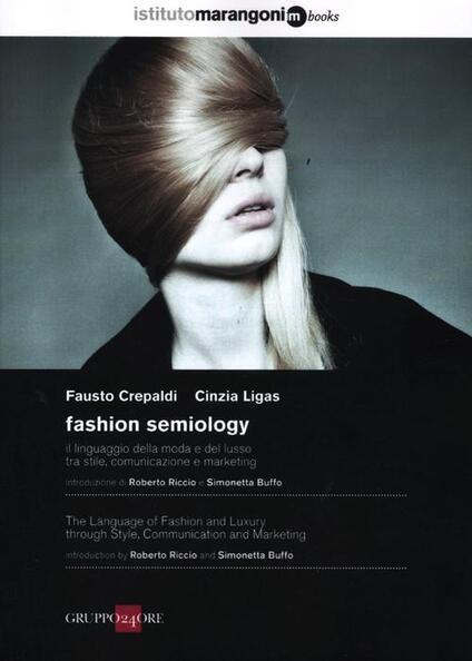 Fashion semiology. Il linguaggio della moda e del lusso tra stile, comunicazione e marketing. Ediz. italiana e inglese - Fausto Crepaldi,Cinzia Ligas - copertina