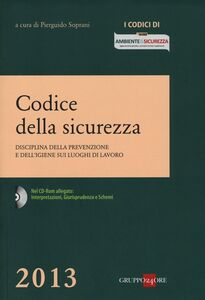 Libro Codice della sicurezza. Disciplina della prevenzione e dell'igiene sui luoghi di lavoro. Con CD-ROM