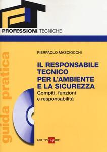 Il responsabile tecnico per l'ambiente e la sicurezza. Compiti, funzioni e responsabilità. Guida pratica. Con CD-ROM