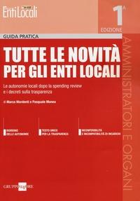 Tutte le novità per gli enti locali. Le autonomie locali dopo la spending review e i decreti sulla trasparenza - Monea Pasquale Mordenti Marco - wuz.it