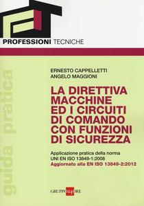 Libro La direttiva macchine ed i circuiti di comando con funzioni di sicurezza. Applicazione pratica della norma UNI EN ISO 13849-1:2008 Ernesto Cappelletti , Angelo Maggioni