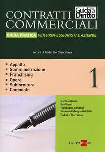 Libro Contratti commerciali. Guida pratica per professionisti e aziende. Vol. 1: Appalto. Somministrazione. Franchising. Opera. Subfornitura. Comodato.