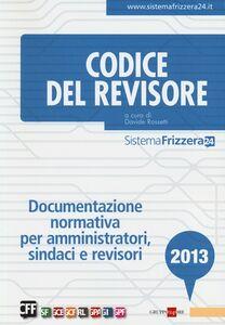 Libro Codice del revisore 2013. Documentazione normativa per amministratori, sindaci e revisori