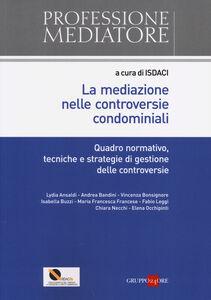 Libro La mediazione nelle controversie condominiali. Quadro normativo, tecniche e stategie di gestione delle controversie