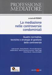 La mediazione nelle controversie condominiali. Quadro normativo, tecniche e stategie di gestione delle controversie