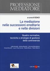 La mediazione nelle successioni ereditarie e nelle divisioni. Quadro normativo, tecniche e strategie di gestione delle controversie