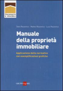 Libro Manuale della proprietà immobiliare. Applicazione della normativa con esemplificazioni grafiche Silvio Rezzonico , Matteo Rezzonico , Luca Rezzonico