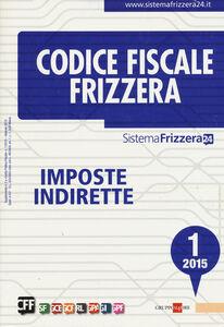 Foto Cover di Codice fiscale Frizzera. Vol. 1: Imposte indirette., Libro di  edito da Il Sole 24 Ore