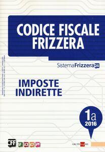 Foto Cover di Codice fiscale Frizzera vol. 1A: Imposte indirette, Libro di  edito da Il Sole 24 Ore