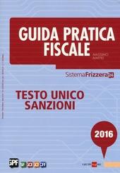 Guida pratica fiscale 2016. Testo unico sanzioni
