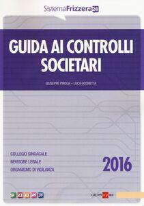 Foto Cover di Guida ai controlli societari 2016, Libro di Giuseppe Pirola,Luca Occhetta, edito da Il Sole 24 Ore