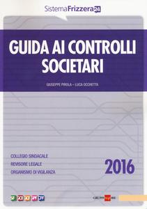 Libro Guida ai controlli societari 2016 Giuseppe Pirola , Luca Occhetta