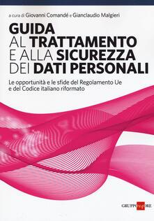Guida al trattamento e alla sicurezza dei dati personali. Le opportunità e le sfide del Regolamento UE e del codice italiano riformato.pdf