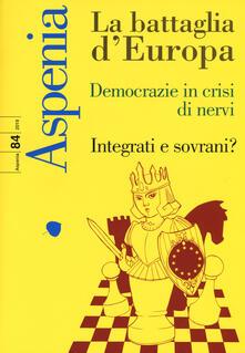 Listadelpopolo.it Aspenia (2019). Vol. 84: battaglia d'Europa. Democrazie in crisi di nervi. Integrati e sovrani?, La. Image