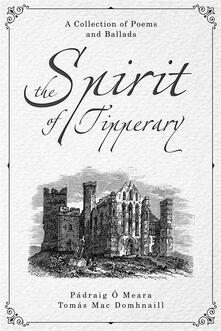 The Spirit of Tipperary: A Collection Of Poems And Ballads