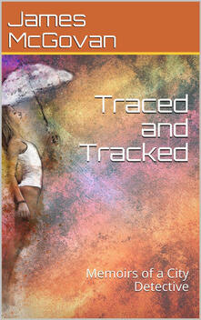 Traced and Tracked / Memoirs of a City Detective