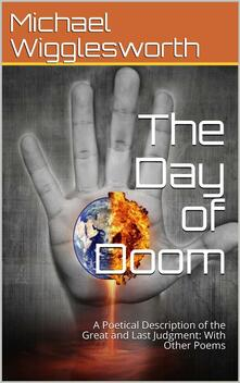 The Day of Doom / A Poetical Description of the Great and Last Judgment: With Other Poems
