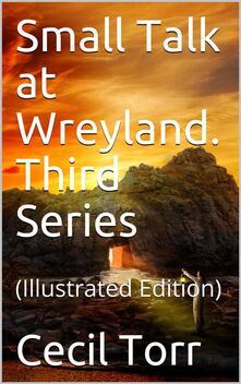 Small Talk at Wreyland. Third Series