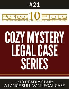 """Perfect 10 Cozy Mystery - Legal Case Series Plots #21-1 """"DEADLY CLAIM – A LANCE SULLIVAN LEGAL CASE"""""""