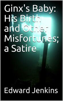 Ginx's Baby: His Birth and Other Misfortunes; a Satire