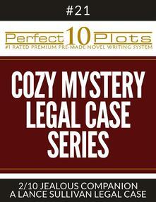 """Perfect 10 Cozy Mystery - Legal Case Series Plots #21-2 """"JEALOUS COMPANION – A LANCE SULLIVAN LEGAL CASE"""""""