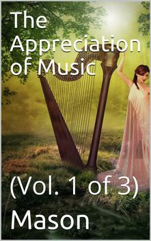 The Appreciation of Music - Vol. I (of 3)
