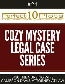 "Perfect 10 Cozy Mystery - Legal Case Series Plots #21-5 ""THE NURSING WIFE – CAMERON DAVIS, ATTORNEY AT LAW"""