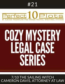 """Perfect 10 Cozy Mystery - Legal Case Series Plots #21-7 """"THE SAILING WITCH – CAMERON DAVIS, ATTORNEY AT LAW"""""""