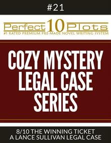 "Perfect 10 Cozy Mystery - Legal Case Series Plots #21-8 ""THE WINNING TICKET – A LANCE SULLIVAN LEGAL CASE"""