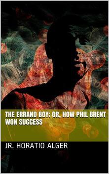 The Errand Boy; Or, How Phil Brent Won Success