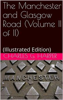 The Manchester and Glasgow Road — Volume II. (of II) / This Way to Gretna Green