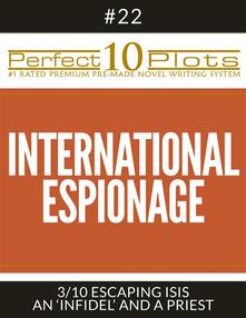 "Perfect 10 International Espionage Plots #22-3 ""ESCAPING ISIS – AN 'INFIDEL' AND A PRIEST"""