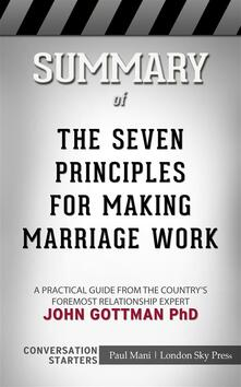 The Seven Principles for Making Marriage Work: A Practical Guide from the Country's Foremost Relationship Expert by John Gottman PhD | Conversation Starters
