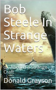 Bob Steele In Strange Waters / or, Aboard a Strange Craft