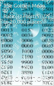 The Golden Mean or Ratio[(1+sqrt(5))/2] / To 20,000 places