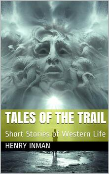Tales of the Trail / Short Stories of Western Life