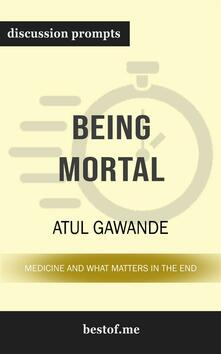 """Summary: """"Being Mortal: Medicine and What Matters in the End"""" by Atul Gawande 