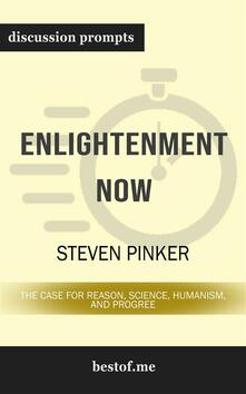 "Summary: ""Enlightenment Now: The Case for Reason, Science, Humanism, and Progress"" by Steven Pinker 