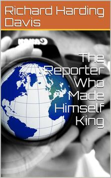 The Reporter Who Made Himself King