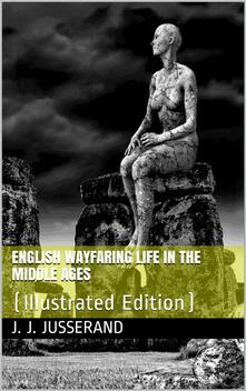 English Wayfaring Life in the Middle Ages / (XIVth Century)