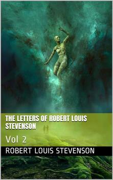 The Letters of Robert Louis Stevenson — Volume 2