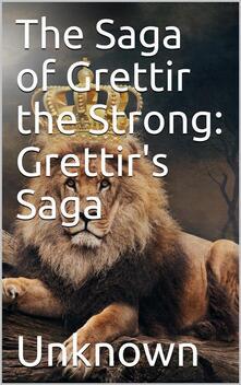 The Saga of Grettir the Strong: Grettir's Saga