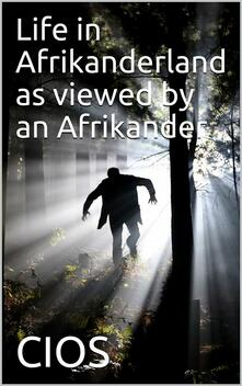 Life in Afrikanderland as viewed by an Afrikander / A story of life in South Africa, based on truth