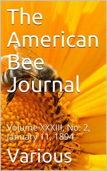 The American Bee Journal, Volume XXXIII, No. 2, January 11, 1894