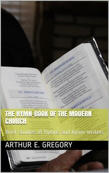 The Hymn-Book of the Modern Church / Brief studies of hymns and hymn-writers