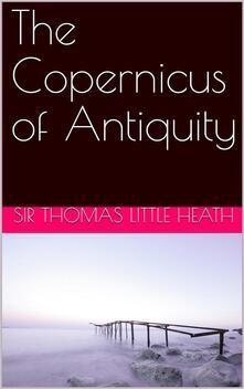 The Copernicus of Antiquity / Aristarchus of Samos