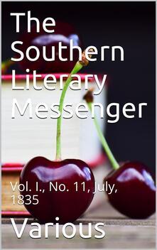 The Southern Literary Messenger, Vol. I., No. 11, July, 1835